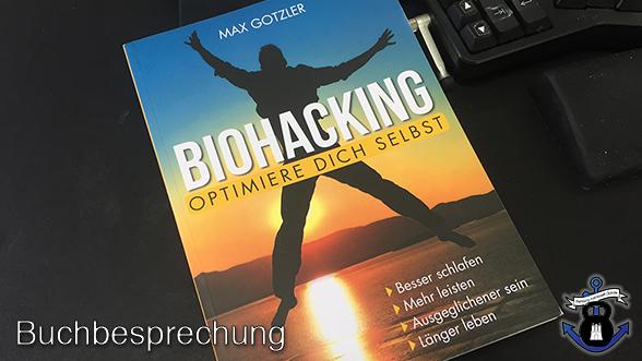 Biohacking, optimiere Dich selbst von Max Gotzler