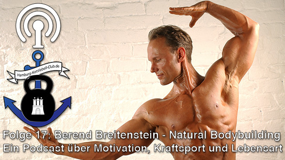 Podcast Nr. 17: Berend Breitenstein - Natural Bodybuilding Pionier seit 1977